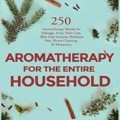 Aromatherapy for the Entire Household: 250 Aromatherapy Blends for Massage, Acne, Hair Care, Skin Care Lotions, Perfumes, Pets, Home Cleaning and Mosquitos (Healing Properties of Essential Oils 2019) by Vince McDrave Cover Photo