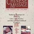 Chinese Massage for Infants­ and Children: Traditional Techniques for Alleviating Colic, Colds, Earaches, and Other Common Childhood Conditions by Kyle Cline Cover Photo