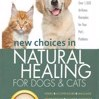New Choices in Natural Healing for Dogs & Cats: Herbs, Acupressure, Massage, Homeopathy, Flower Essences, Natural Diets, Healing Energy by Amy Shojai Cover Photo