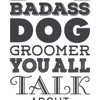 Im That Badass Dog Groomer You All Talk about: Dog Grooming Journal, Diary, Notebook, Dog Grooming Gift, Dog Groomer, Gift for Dog Groomer, 6x9, 110 Pages, White Paper by Sr Creations Cover Photo