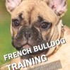 French Bulldog Training: All the Tips You Need for a Well-Trained French Bulldog by Mouss The Dog Cover Photo