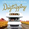 Dogtripping: 25 Rescues, 11 Volunteers, and 3 RVs on Our Canine Cross-Country Adventure by Rosenfelt, David Cover Photo