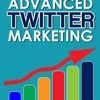 Advanced Twitter Marketing: How to Get Twitter Followers with Twitter Automation: Advanced Twitter Marketing Strategies to Take Your Tweeting to Get More Followers and Take Your Tweeting to the Next Level by Alex Genadinik Cover Photo