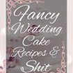 Fancy Wedding Cake Recipes & Shit: 50 Page Blank Wedding Cake Recipes by Spicy Sloth Cover Photo