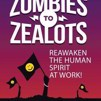 Zombies to Zealots: Reawaken the Human Spirit at Work! by Darelyn Dj Mitsch Cover Photo