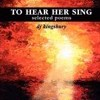 To Hear Her Sing: Selected Poems by dj kingsbury Cover Photo