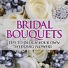Bridal Bouquets: Tips to Design Your Own Wedding Flowers by Von D. Galt Cover Photo