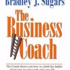 The Business Coach: The Coach Shows You How to Climb the Ladder of Success in Your Work and Your Life... by Bradley J. Sugars Cover Photo