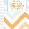 Blank Music Sheet Manuscript Notebook: For composing new songs, music theory note-taking, and practicing note recognition Orange blue pastel chevron by Creative Composition Press Cover Photo