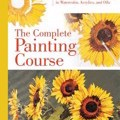 The Complete Painting Course: Your Step by Step Guide to Painting in Watercolor, Acrylics, and Oils by Quarto Publishing Cover Photo