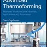 Advanced Thermoforming: Methods, Machines and Materials, Applications and Automation (Wiley Series on Polymer Engineering and Technology) by Engelmann, Sven Cover Photo
