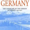 Driving Germany: The Landscape of the German Autobahn, 1930-1970 (Studies in German History) by Thomas Zeller Cover Photo