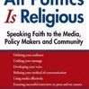 All Politics Is Religious: Speaking Faith to the Media, Policy Makers and Community (Walking Together, Finding the Way) by Rabbi Dennis S. Ross,Rev. Barry W. Lynn Cover Photo